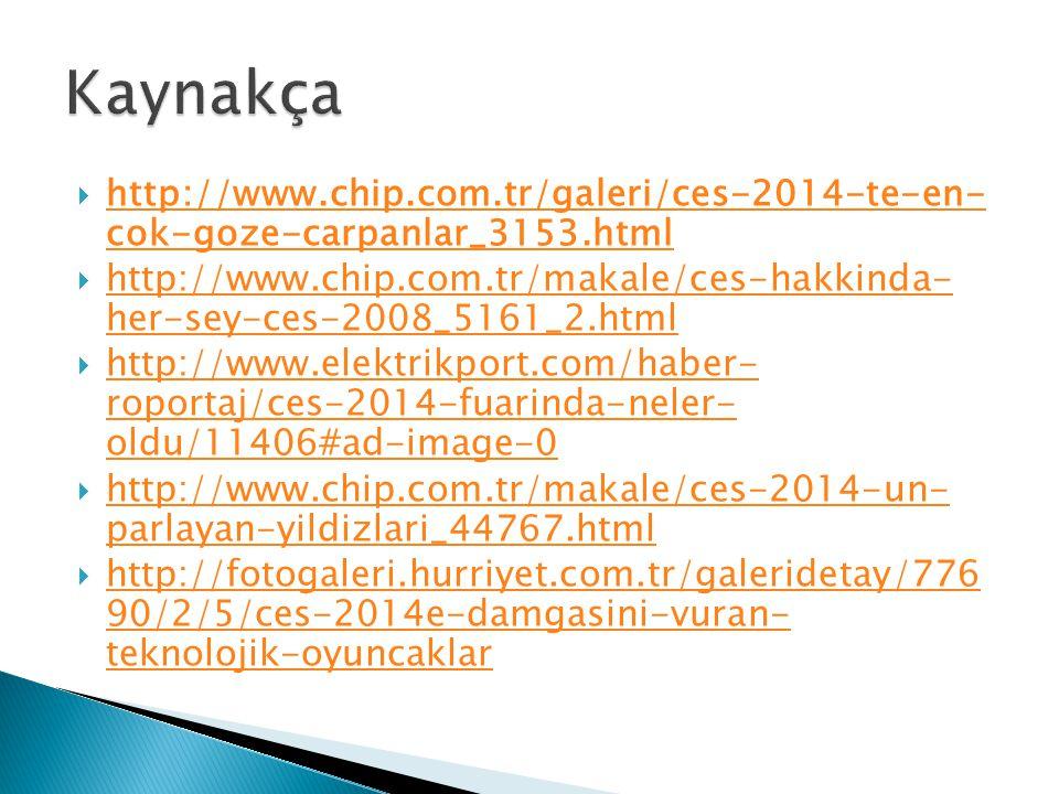  http://www.chip.com.tr/galeri/ces-2014-te-en- cok-goze-carpanlar_3153.html http://www.chip.com.tr/galeri/ces-2014-te-en- cok-goze-carpanlar_3153.htm