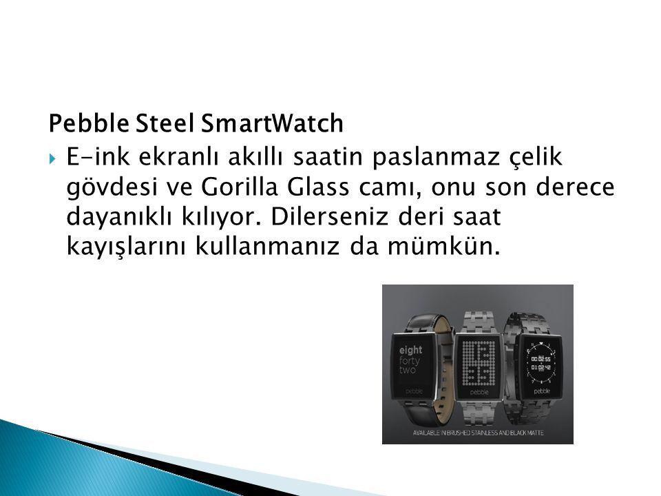 Pebble Steel SmartWatch  E-ink ekranlı akıllı saatin paslanmaz çelik gövdesi ve Gorilla Glass camı, onu son derece dayanıklı kılıyor. Dilerseniz deri