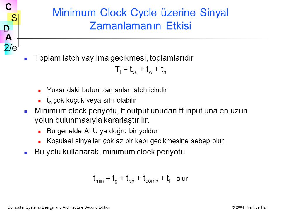 S 2/e C D A Computer Systems Design and Architecture Second Edition© 2004 Prentice Hall Minimum Clock Cycle üzerine Sinyal Zamanlamanın Etkisi Toplam