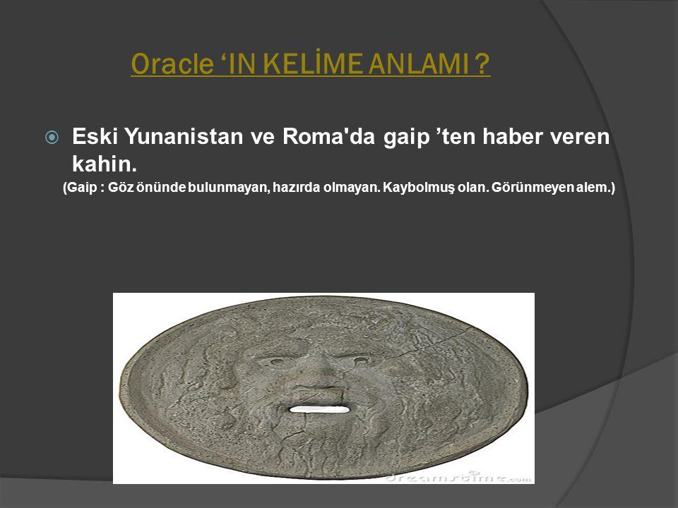 Oracle 'IN KELİME ANLAMI ?  Eski Yunanistan ve Roma'da gaip 'ten haber veren kahin. (Gaip : Göz önünde bulunmayan, hazırda olmayan. Kaybolmuş olan. G