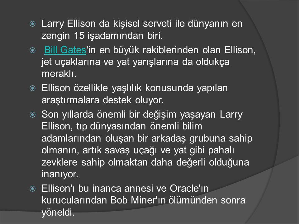  Larry Ellison da kişisel serveti ile dünyanın en zengin 15 işadamından biri.  Bill Gates'in en büyük rakiblerinden olan Ellison, jet uçaklarına ve