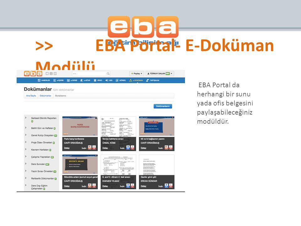 EBA Portal da herhangi bir sunu yada ofis belgesini paylaşabileceğiniz modüldür. >>EBA Portal- E-Doküman Modülü