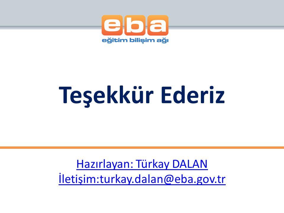 Hazırlayan: Türkay DALAN İletişim:turkay.dalan@eba.gov.tr Teşekkür Ederiz