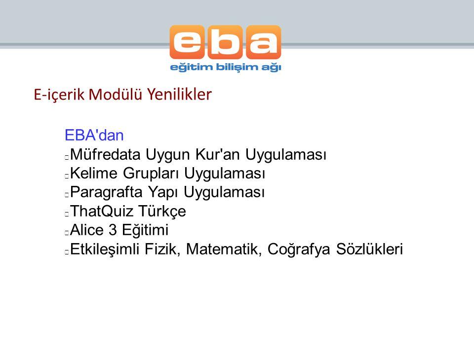 E-içerik Modülü Yenilikler EBA'dan Müfredata Uygun Kur'an Uygulaması Kelime Grupları Uygulaması Paragrafta Yapı Uygulaması ThatQuiz Türkçe Alice 3 Eği