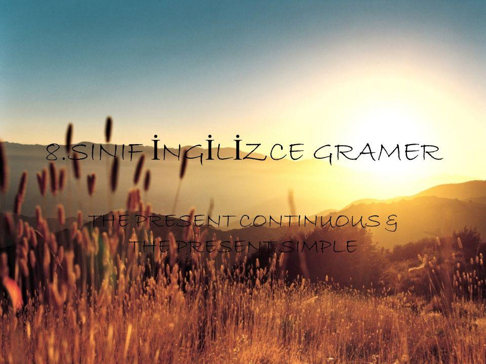 8.SINIF İ NG İ L İ ZCE GRAMER THE PRESENT CONTINUOUS & THE PRESENT SIMPLE