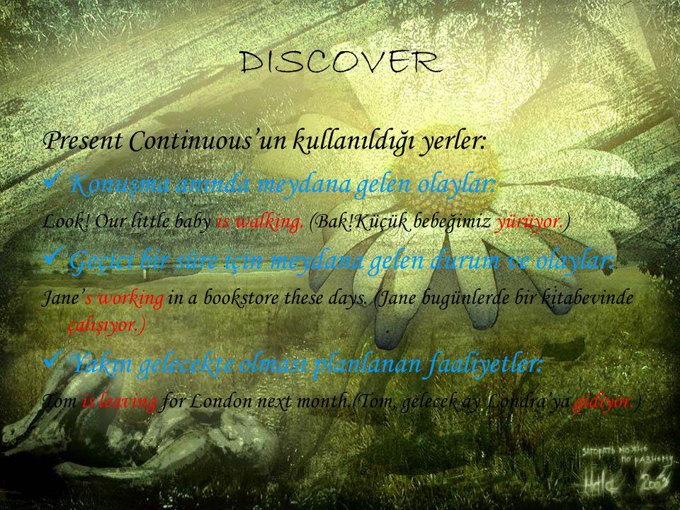 DISCOVER Present Continuous'un kullanıldığı yerler: Konuşma anında meydana gelen olaylar: Look.
