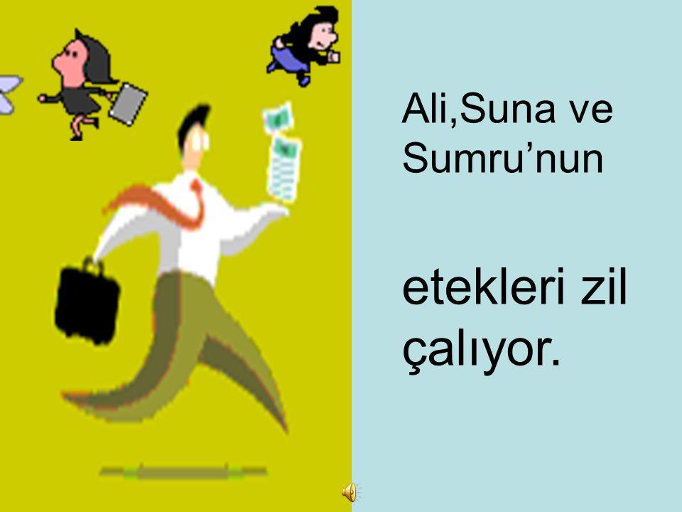Ali,Suna ve Sumru'nun etekleri zil çalıyor.