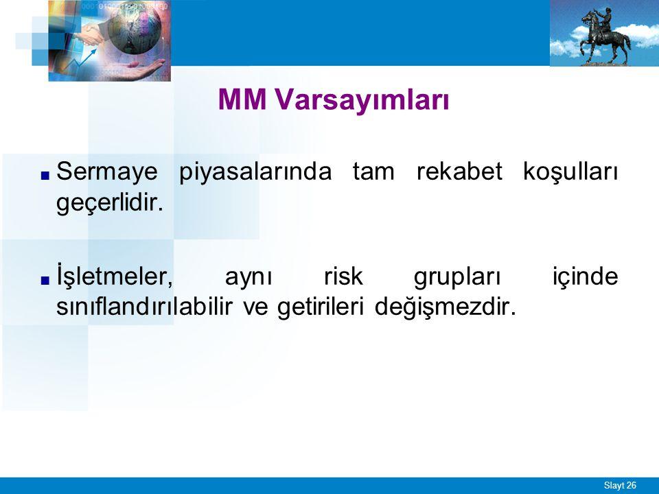 Slayt 26 MM Varsayımları ■ Sermaye piyasalarında tam rekabet koşulları geçerlidir. ■ İşletmeler, aynı risk grupları içinde sınıflandırılabilir ve geti