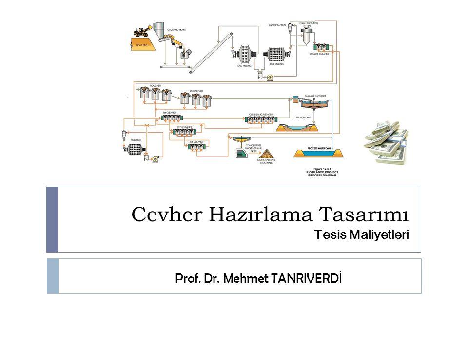 Cevher Hazırlama Tasarımı Tesis Maliyetleri Prof. Dr. Mehmet TANRIVERD İ