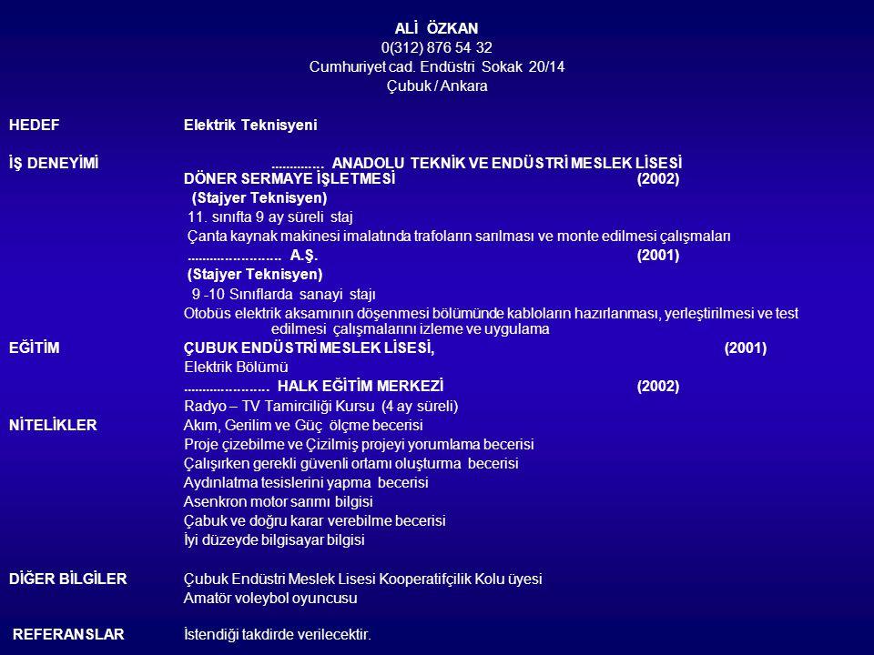 ALİ ÖZKAN 0(312) 876 54 32 Cumhuriyet cad. Endüstri Sokak 20/14 Çubuk / Ankara HEDEFElektrik Teknisyeni İŞ DENEYİMİ.............. ANADOLU TEKNİK VE EN