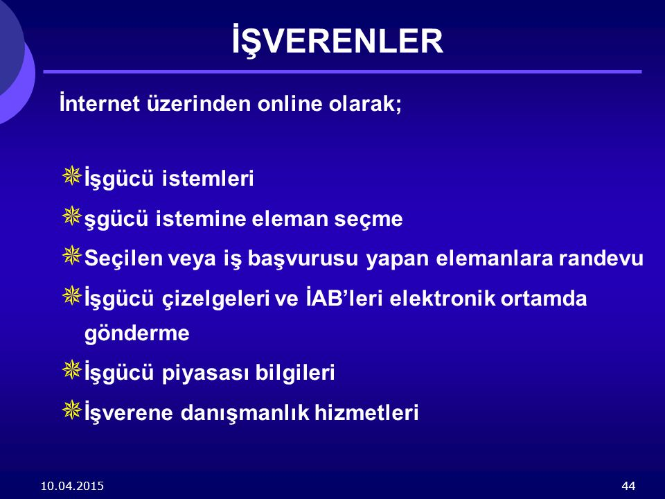 10.04.201544 İŞVERENLER İnternet üzerinden online olarak;  İşgücü istemleri  şgücü istemine eleman seçme  Seçilen veya iş başvurusu yapan elemanlar
