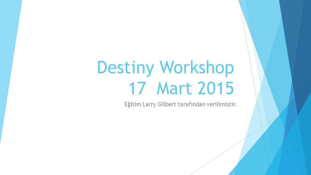 Destiny Workshop 17 Mart 2015 Eğitim Larry Gilbert tarafından veriilmiştir.