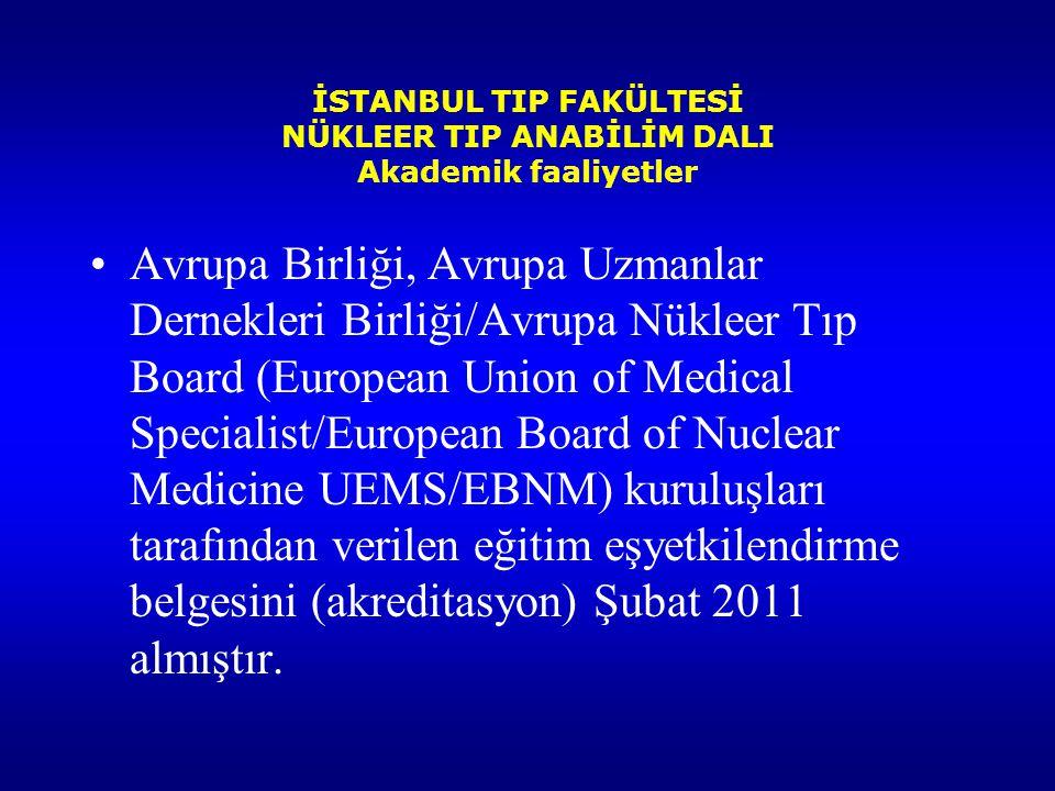 İSTANBUL TIP FAKÜLTESİ NÜKLEER TIP ANABİLİM DALI Akademik faaliyetler Avrupa Birliği, Avrupa Uzmanlar Dernekleri Birliği/Avrupa Nükleer Tıp Board (Eur