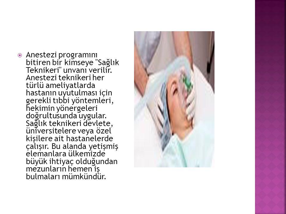  Anestezi programını bitiren bir kimseye Sağlık Teknikeri unvanı verilir.