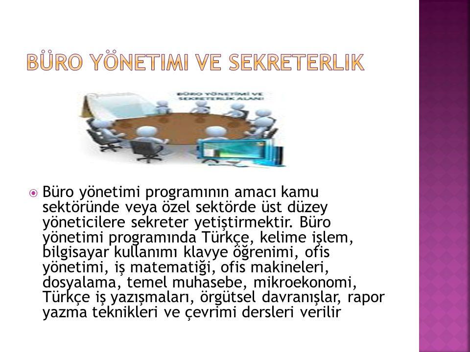  Büro yönetimi programının amacı kamu sektöründe veya özel sektörde üst düzey yöneticilere sekreter yetiştirmektir.
