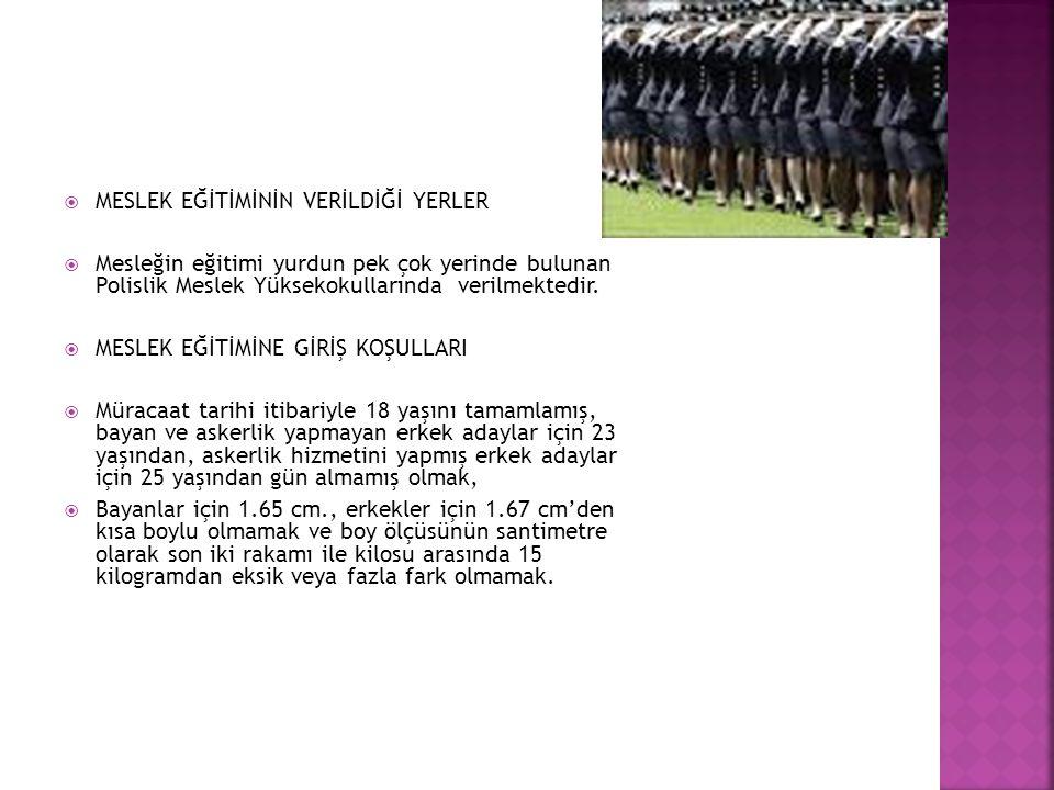  MESLEK EĞİTİMİNİN VERİLDİĞİ YERLER  Mesleğin eğitimi yurdun pek çok yerinde bulunan Polislik Meslek Yüksekokullarında verilmektedir.