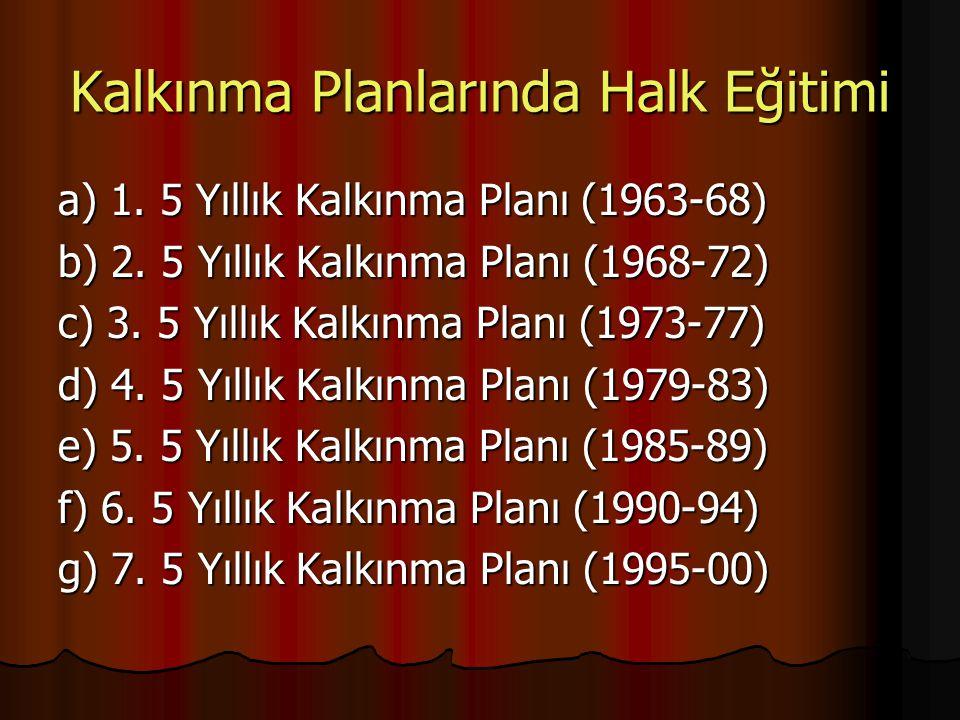 Kalkınma Planlarında Halk Eğitimi a) 1. 5 Yıllık Kalkınma Planı (1963-68) b) 2. 5 Yıllık Kalkınma Planı (1968-72) c) 3. 5 Yıllık Kalkınma Planı (1973-
