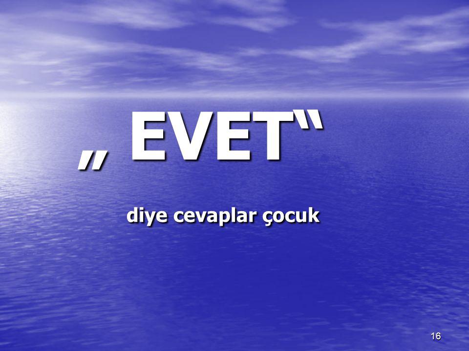 """16 """" EVET"""" diye cevaplar çocuk"""