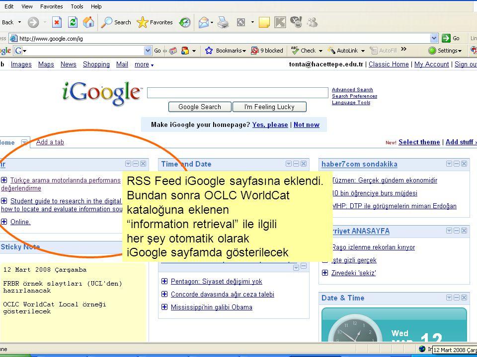 """RSS Feed iGoogle sayfasına eklendi. Bundan sonra OCLC WorldCat kataloğuna eklenen """"information retrieval"""" ile ilgili her şey otomatik olarak iGoogle s"""