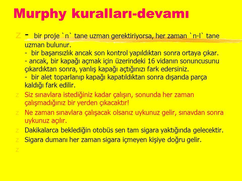 Murphy kuralları-devamı z- bir proje `n` tane uzman gerektiriyorsa, her zaman `n-l` tane uzman bulunur.