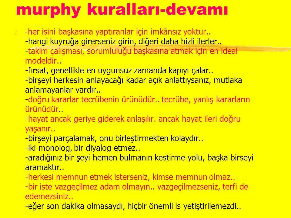 murphy kuralları-devamı z- her isini başkasına yaptıranlar için imkânsız yoktur..