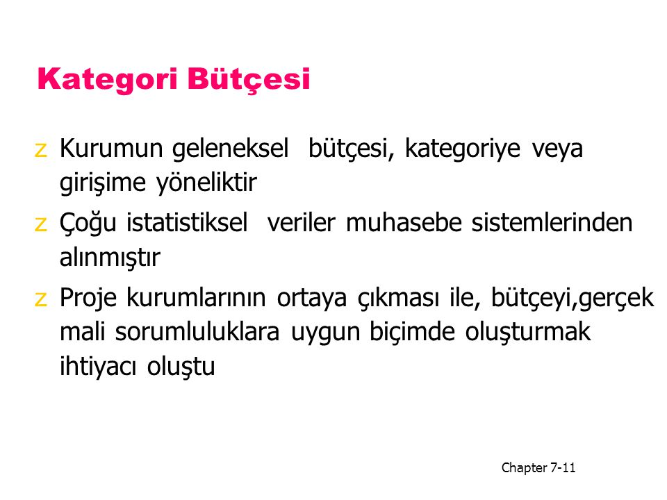 Kategori Bütçesi zKurumun geleneksel bütçesi, kategoriye veya girişime yöneliktir zÇoğu istatistiksel veriler muhasebe sistemlerinden alınmıştır zProj