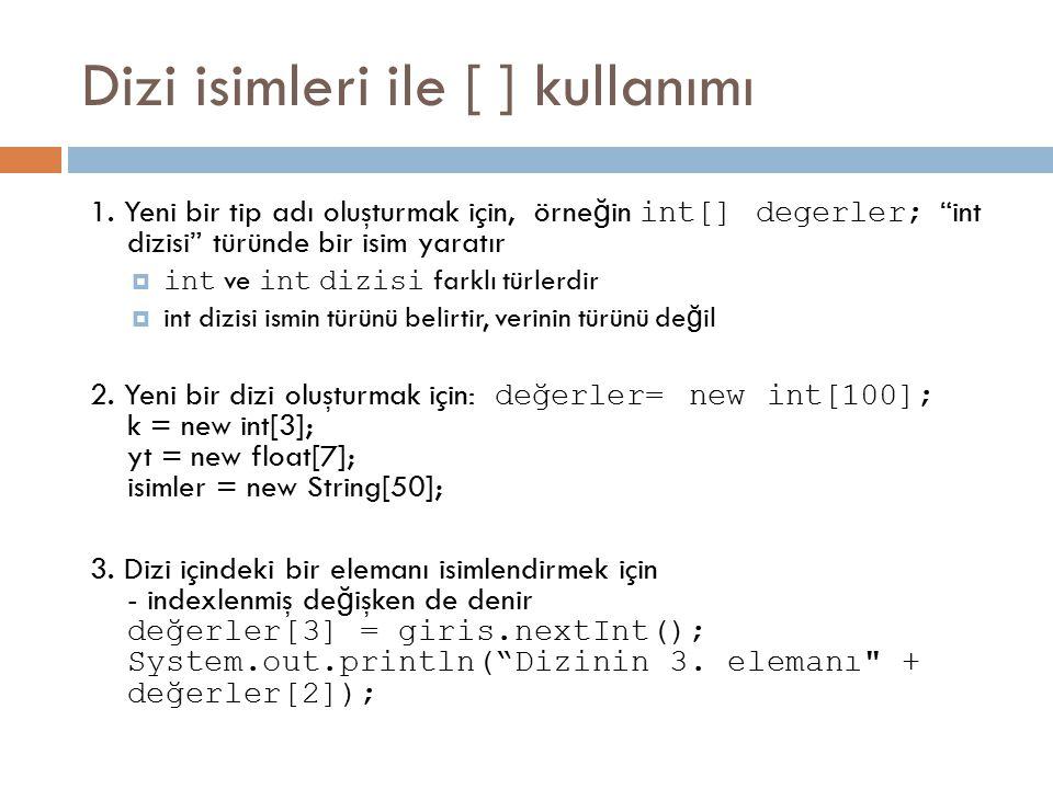 """Dizi isimleri ile [ ] kullanımı 1. Yeni bir tip adı oluşturmak için, örne ğ in int[] degerler; """"int dizisi"""" türünde bir isim yaratır  int ve int dizi"""