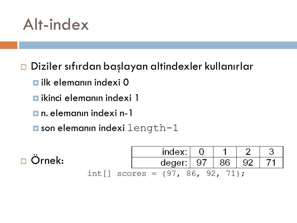 Alt-index  Diziler sıfırdan başlayan altindexler kullanırlar  ilk elemanın indexi 0  ikinci elemanın indexi 1  n. elemanın indexi n-1  son eleman