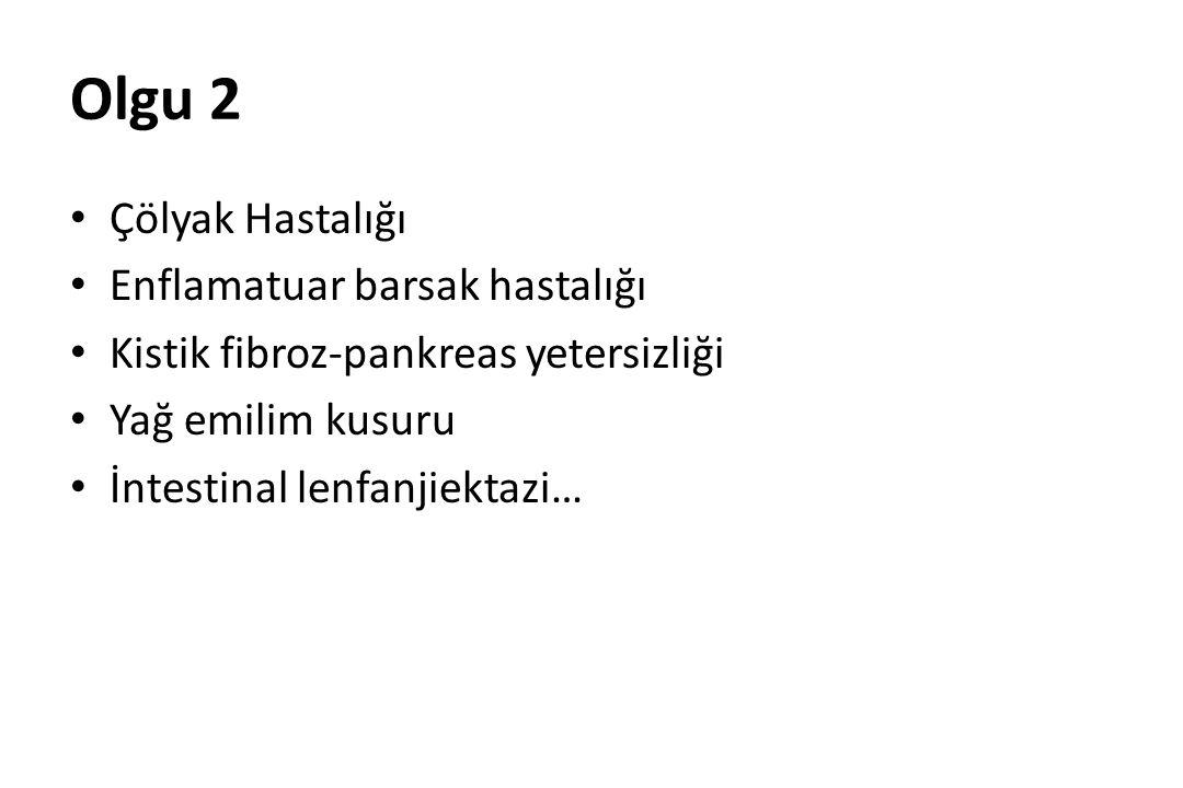 Olgu 2 Çölyak Hastalığı Enflamatuar barsak hastalığı Kistik fibroz-pankreas yetersizliği Yağ emilim kusuru İntestinal lenfanjiektazi…