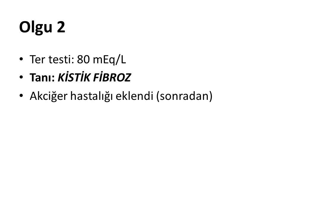 Olgu 2 Ter testi: 80 mEq/L Tanı: KİSTİK FİBROZ Akciğer hastalığı eklendi (sonradan)
