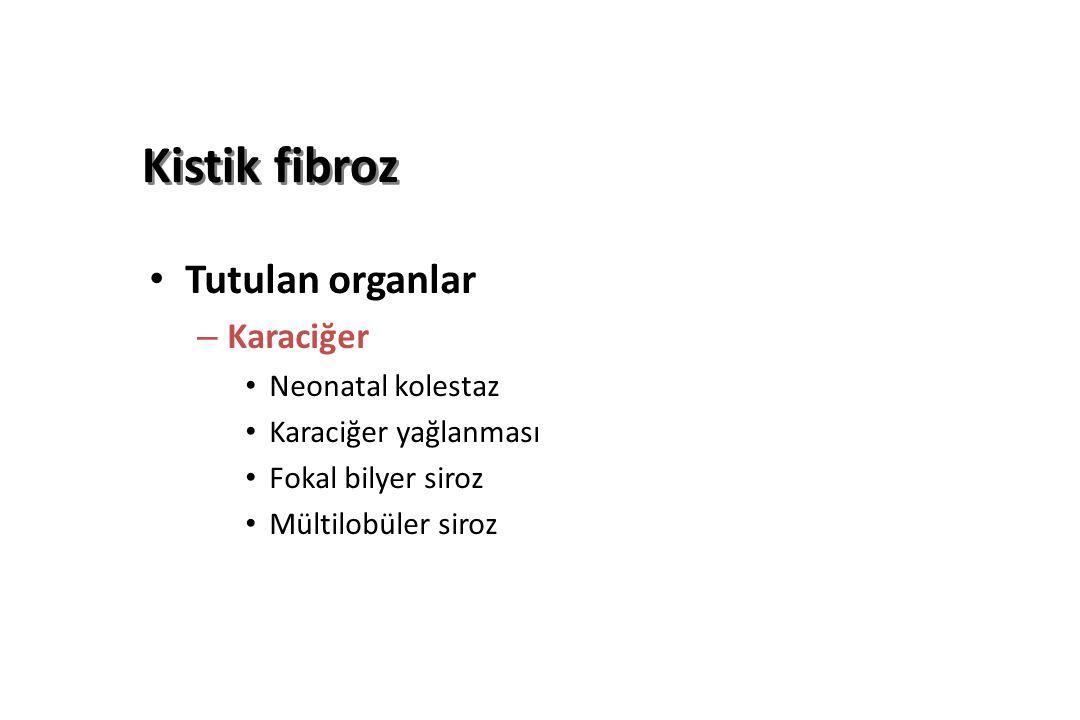 Kistik fibroz Tutulan organlar – Karaciğer Neonatal kolestaz Karaciğer yağlanması Fokal bilyer siroz Mültilobüler siroz