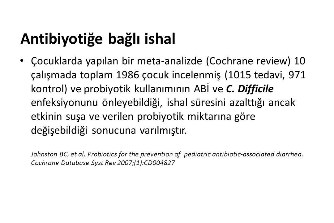 Antibiyotiğe bağlı ishal Çocuklarda yapılan bir meta-analizde (Cochrane review) 10 çalışmada toplam 1986 çocuk incelenmiş (1015 tedavi, 971 kontrol) ve probiyotik kullanımının ABİ ve C.