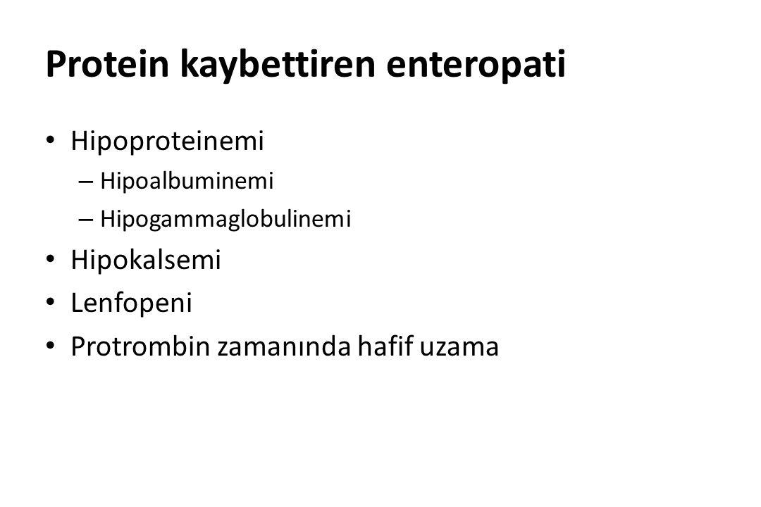 Protein kaybettiren enteropati Hipoproteinemi – Hipoalbuminemi – Hipogammaglobulinemi Hipokalsemi Lenfopeni Protrombin zamanında hafif uzama