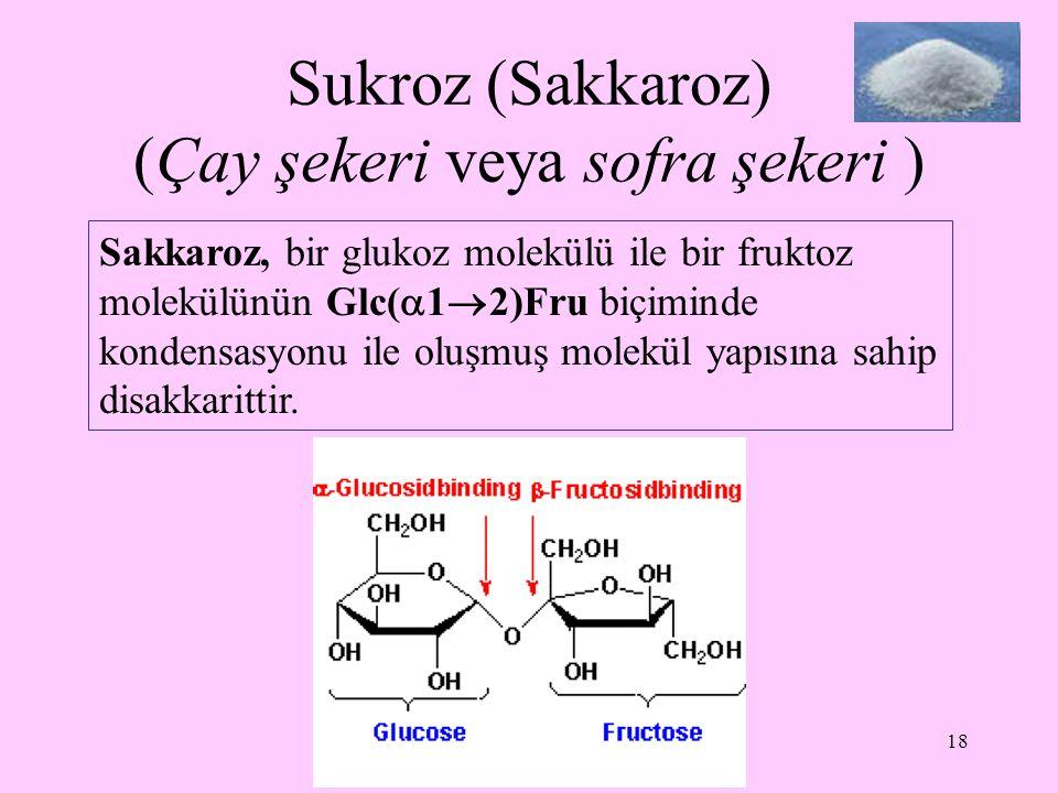 18 Sukroz (Sakkaroz) (Çay şekeri veya sofra şekeri ) Sakkaroz, bir glukoz molekülü ile bir fruktoz molekülünün Glc(  1  2)Fru biçiminde kondensasyon