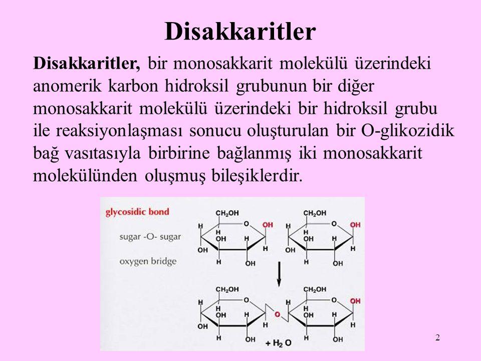 2 Disakkaritler Disakkaritler, bir monosakkarit molekülü üzerindeki anomerik karbon hidroksil grubunun bir diğer monosakkarit molekülü üzerindeki bir hidroksil grubu ile reaksiyonlaşması sonucu oluşturulan bir O-glikozidik bağ vasıtasıyla birbirine bağlanmış iki monosakkarit molekülünden oluşmuş bileşiklerdir.