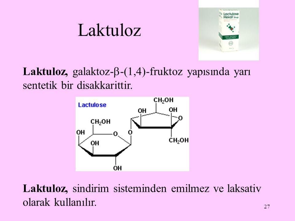 27 Laktuloz Laktuloz, galaktoz-  -(1,4)-fruktoz yapısında yarı sentetik bir disakkarittir. Laktuloz, sindirim sisteminden emilmez ve laksativ olarak