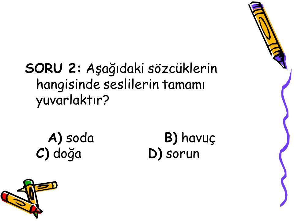 ÇÖZÜM: Türkçede yuvarlak sesliler o,ö,u,ü dür.