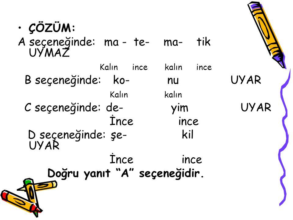 9.SORU: Aşağıdaki cümlelerin hangisinde sert ünsüz yumuşamasına uğramış bir sözcük yoktur.