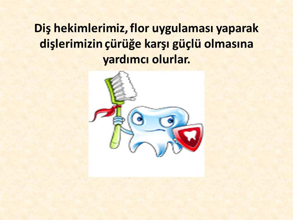 Diş hekimlerimiz, flor uygulaması yaparak dişlerimizin çürüğe karşı güçlü olmasına yardımcı olurlar.