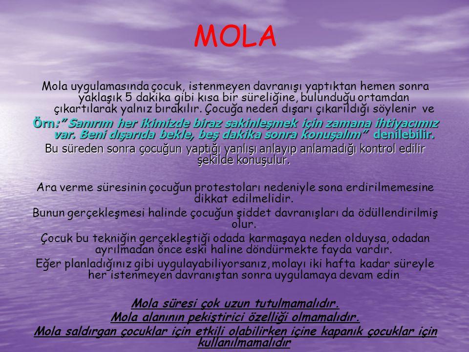 MOLA Mola uygulamasında çocuk, istenmeyen davranışı yaptıktan hemen sonra yaklaşık 5 dakika gibi kısa bir süreliğine, bulunduğu ortamdan çıkartılarak yalnız bırakılır.