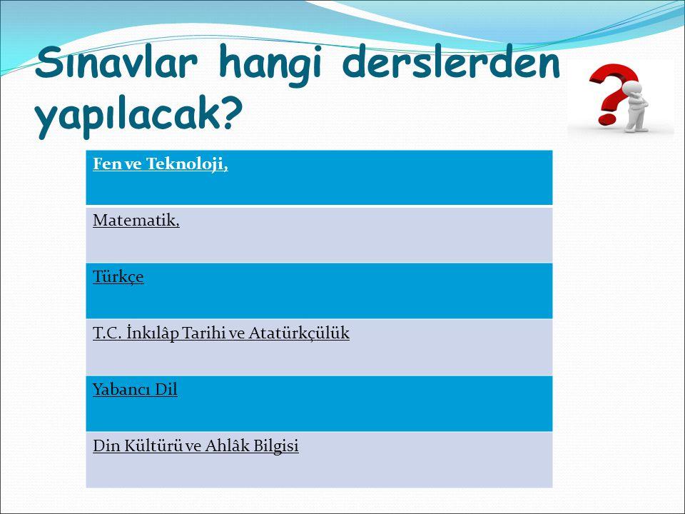 Sınavlar hangi derslerden yapılacak? Fen ve Teknoloji, Matematik, Türkçe T.C. İnkılâp Tarihi ve Atatürkçülük Yabancı Dil Din Kültürü ve Ahlâk Bilgisi