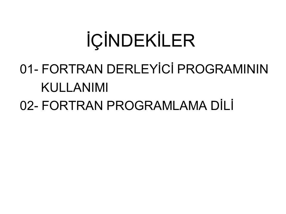 İÇİNDEKİLER 01- FORTRAN DERLEYİCİ PROGRAMININ KULLANIMI 02- FORTRAN PROGRAMLAMA DİLİ