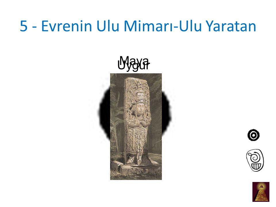 5 - Evrenin Ulu Mimarı-Ulu Yaratan Uygur Maya