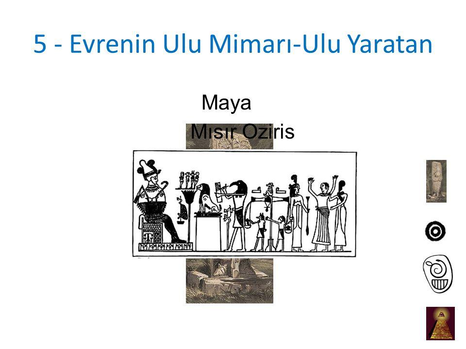 5 - Evrenin Ulu Mimarı-Ulu Yaratan Maya Mısır Oziris