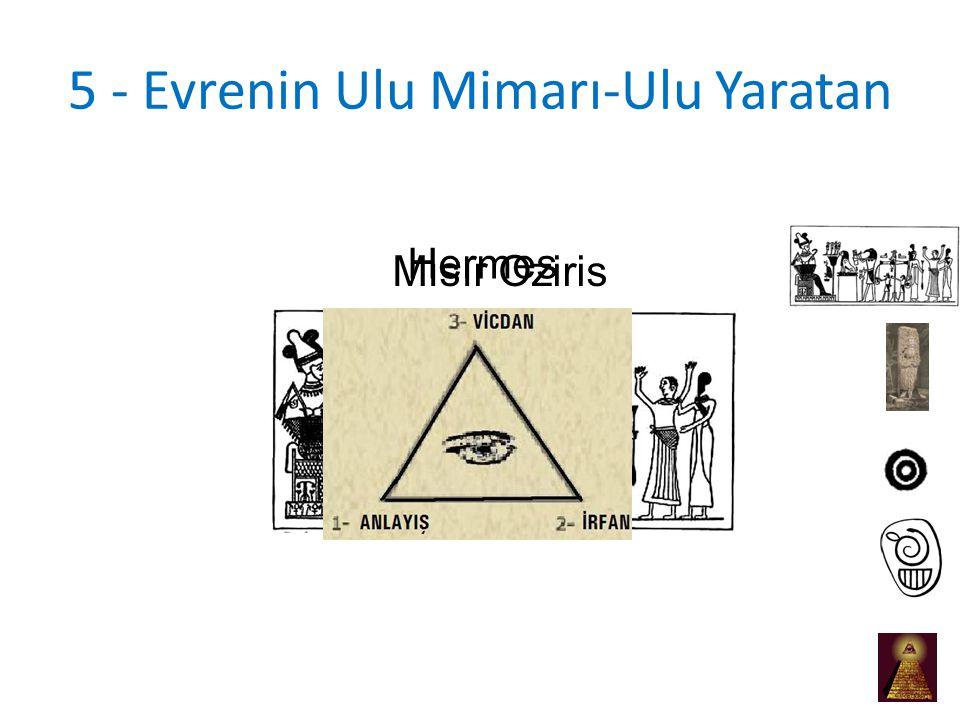5 - Evrenin Ulu Mimarı-Ulu Yaratan Mısır Oziris Hermes