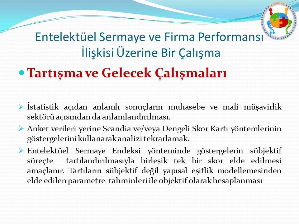 Entelektüel Sermaye ve Firma Performansı İlişkisi Üzerine Bir Çalışma Tartışma ve Gelecek Çalışmaları  İstatistik açıdan anlamlı sonuçların muhasebe
