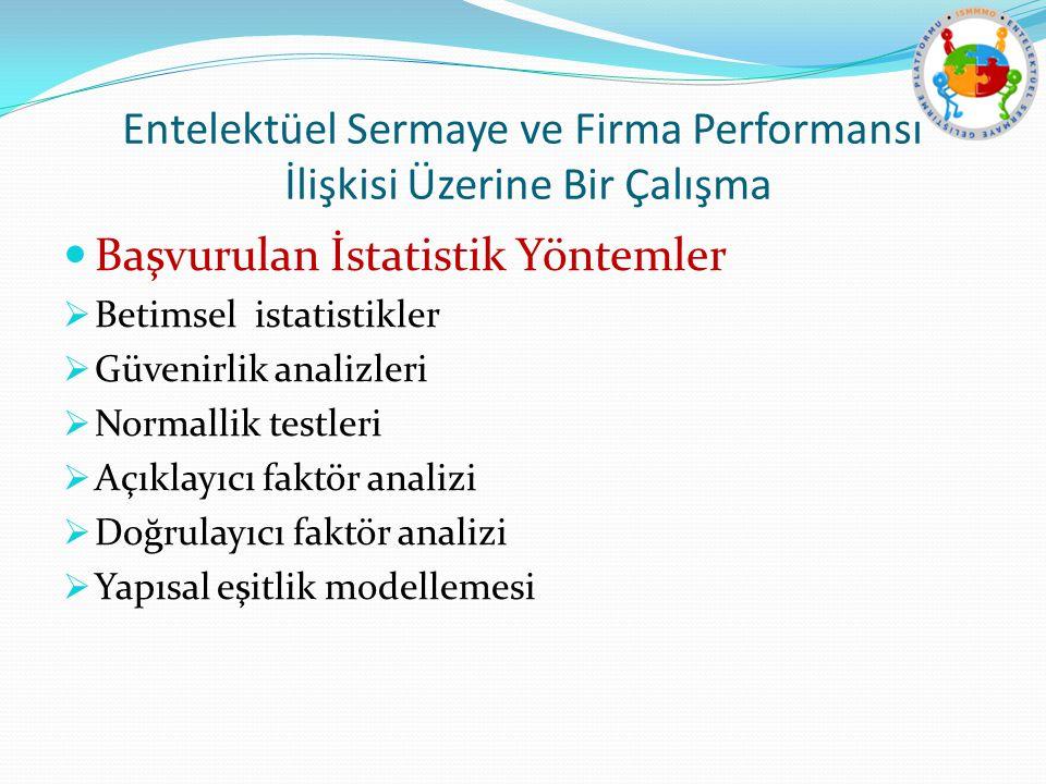 Entelektüel Sermaye ve Firma Performansı İlişkisi Üzerine Bir Çalışma Başvurulan İstatistik Yöntemler  Betimsel istatistikler  Güvenirlik analizleri