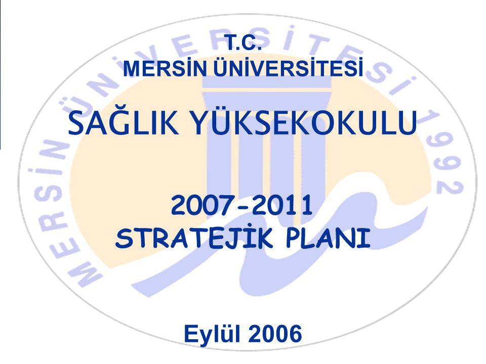 T.C. MERSİN ÜNİVERSİTESİ SAĞLIK YÜKSEKOKULU 2007-2011 STRATEJİK PLANI Eylül 2006