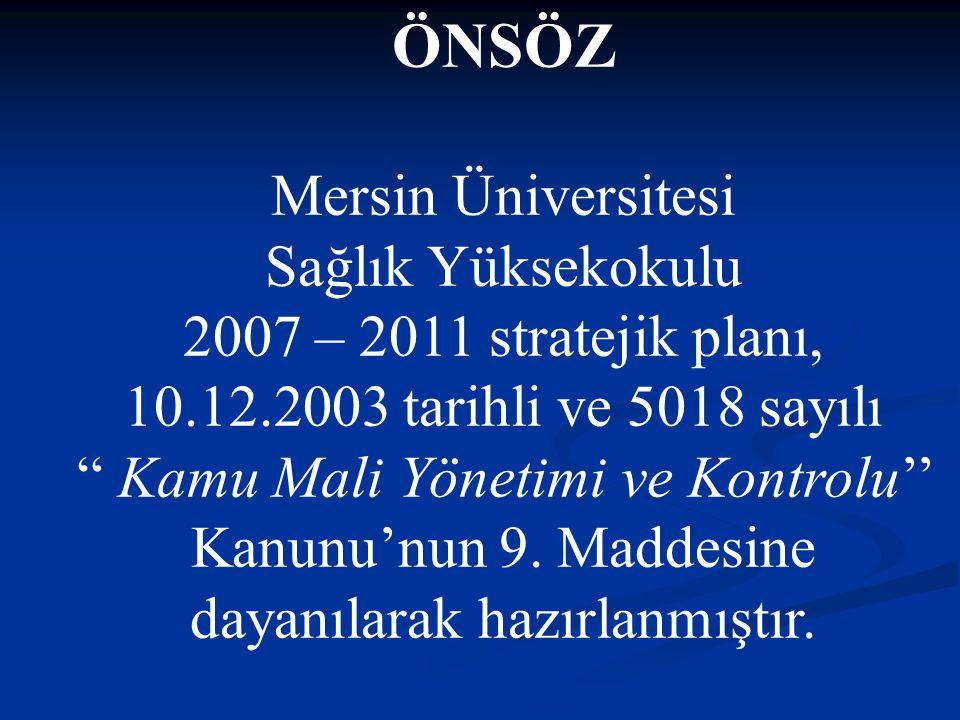 ÖNSÖZ Mersin Üniversitesi Sağlık Yüksekokulu 2007 – 2011 stratejik planı, 10.12.2003 tarihli ve 5018 sayılı Kamu Mali Yönetimi ve Kontrolu'' Kanunu'nun 9.