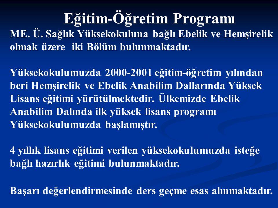 Eğitim-Öğretim Programı ME. Ü. Sağlık Yüksekokuluna bağlı Ebelik ve Hemşirelik olmak üzere iki Bölüm bulunmaktadır. Yüksekokulumuzda 2000-2001 eğitim-